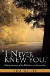 """""""I Never Knew You."""" - Bob White"""