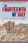 The Fourteenth of July: And the Taking of the Bastille - Christopher Prendergast