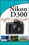Nikon D300 Digital Field Guide - J. Thomas