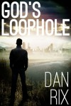 God's Loophole (God's Loophole, #1) - Dan Rix