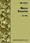 Medical Evacuation: The Official U.S. Army Field Manual FM 4-02.2 (Including Change 1, 30 July 2009) - U.S. Department of the Army, Medical Department Center and School