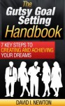 The Gutsy Goal Setting Handbook: 7 Key Steps To Creating And Achieving Your Dreams - David Newton