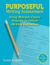 Purposeful Writing Assessment: Using Multiple-Choice Practice to Inform Writing Instruction - Susan Koehler
