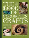 The Book of Forgotten Crafts: Keeping the Traditions Alive. Tom Quinn, Sin Ellis and Paul Felix - Tom Quinn