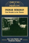 Ingmar Bergman: Four Decades in the Theater - Lise-Lone Marker, Frederick J. Marker