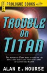 Trouble on Titan (Prologue Books) - Alan E. Nourse