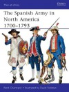 The Spanish Army in North America 1700-1793 (Men-at-Arms) - René Chartrand, David Rickman
