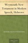 Weymouth New Testament in Modern Speech, Hebrews - Richard Francis Weymouth