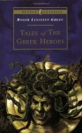 Tales of the Greek Heroes: Retold From the Ancient Authors (Puffin Classics) - Roger Lancelyn Green, Alan Langford