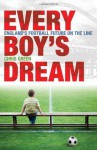 Every Boy's Dream: England's Football Future on the Line - Chris Green