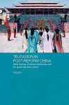 Television in Post-Reform China - Zhu Ying