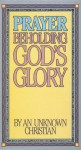Prayer -- Beholding God's Glory - Anonymous, Unknown, Linda Dillow