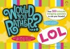 Would You Rather...? LOL: Over 300 Intensely Intriguing Questions to Ask Your Friends - Justin Heimberg, David Gomberg