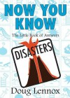 Now You Know Disasters: The Little Book of Answers - Doug Lennox