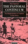 The Pastoral Continuum: The Marginalization of Tradition in East Africa (Oxford Studies in Social and Cultural Anthropology) - Paul Spencer