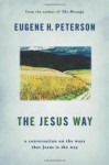 The Jesus Way: A Conversation on the Ways That Jesus Is the Way - Eugene H. Peterson