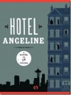 Hotel Angeline: A Novel in 36 Voices - Erik Larson, Elizabeth George, Jennie Shortridge, Julia Quinn