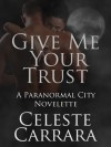 Give Me Your Trust - Celeste Carrara
