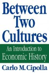 Between Two Cultures: An Introduction to Economic History - Carlo M. Cipolla