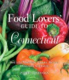 Food Lovers' Guide to Connecticut, 3rd: Best Local Specialties, Markets, Recipes, Restaurants, and Events - Patricia Brooks