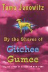 By the Shores of Gitchee Gumee - Tama Janowitz