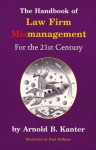 The Handbook of Law Firm Mismanagement for the 21st Century - Arnold B. Kanter, Paul Hoffman, Paul Hoffman