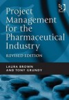 Project Management for the Pharmaceutical Industry - Laura Brown, Tom GRUNDY