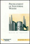 Pretreatment of Industrial Wastes (WEF Manual of Practice Manuals and Reports on Engineering Practice) (Water Pollution Control Federation//Manual of Practice F D) - Water Environment Federation, Water Pollution Control Federation