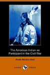 The American Indian as Participant in the Civil War - Annie Heloise Abel