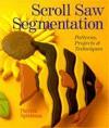 Scroll Saw Segmentation: Patterns, Projects & Techniques - Patrick Spielman