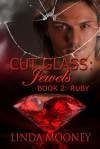 Cut Glass: Jewels - Ruby - Linda Mooney
