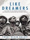 Like Dreamers: The Story of the Israeli Paratroopers Who Reunited Jerusalem and Divided a Nation - Yossi Klein Halevi, Mel Foster