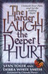 The Harder I Laugh, the Deeper I Hurt: Unmask Your Pain, and Let the Healing Begin - Stan Toler, Debra White Smith
