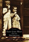 Saint John West and its Neighbours (Historic Canada) - David Goss, Fred Miller