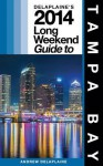 Delaplaine's 2014 Long Weekend Guide to Tampa Bay - Andrew Delaplaine