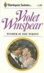 Tender Is the Tyrant (Harlequin Salutes, #6) - Violet Winspear