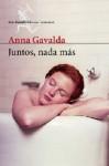 Juntos, nada más (Spanish Edition) - Anna Gavalda