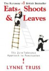 Eats, Shoots And Leaves: The Zero Tolerance Approach To Punctuation - Lynne Truss