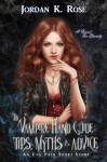 The Vampire Hand Guide: Tips, Myths & Advice - Jordan K. Rose