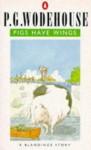Pigs Have Wings: A Blandings Story - P.G. Wodehouse