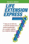Life Extension Express: 7 Steps You Can Take Now, To Catch The Emerging Wave Of Medical Breakthroughs... For A Youthful Indefinite (Yes, Indefinite) Lifespan - David A. Kekich, Mrs. Henry Wood, Ron Hughes