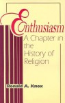 Enthusiasm: A Chapter in the History of Religion with Special Reference to the XVII and XVIII Centuries - Ronald Knox