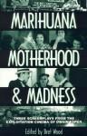Marihuana, Motherhood & Madness: Three Screenplays from the Exploitation Cinema of Dwain Esper - Bret Wood, Dwain Esper