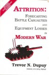 Attrition: Forecasting Battle Casualties and Equipment Losses in Modern War - Trevor N. Dupuy