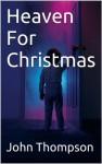 Heaven For Christmas - John Thompson