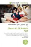 Ghosts of Girlfriends Past - Agnes F. Vandome, John McBrewster, Sam B Miller II