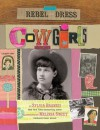 Rebel in a Dress: Cowgirls - Sylvia Branzei, Melissa Sweet