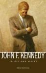 John F. Kennedy: In His Own Words - John F. Kennedy, Tyler Richmond