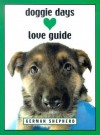Doggie Days Love Guide German Shepherd - Shoshannah White, Leslie Evans