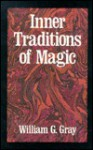Inner Traditions of Magic - William G. Gray